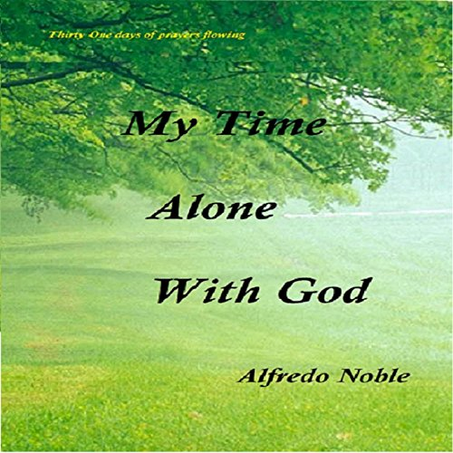My Time Alone with God                   By:                                                                                                                                 Alfredo Noble                               Narrated by:                                                                                                                                 Ronald Allan Fouts                      Length: 3 hrs and 2 mins     3 ratings     Overall 5.0