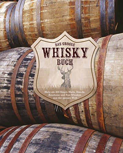 Das große Whiskybuch: Mehr als 200 Single Malts, Blends, Bourbons und Rye-Whiskys aus der ganzen Welt: Mehr als 250 Single Malts, Blends, Bourbons und Rye-Whiskys aus der ganzen Welt