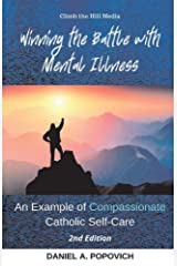 Winning the Battle with Mental Illness: An Example of Compassionate Catholic Self-Care (2nd Edition) Paperback