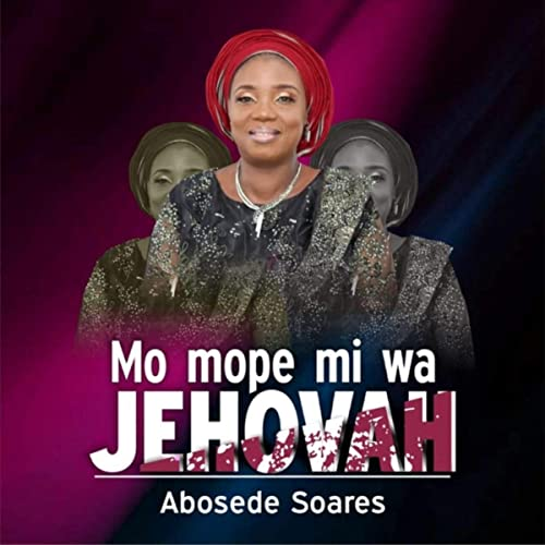 Mo Mope Mi Wa Jehovah by Abosede Soares on Amazon Music