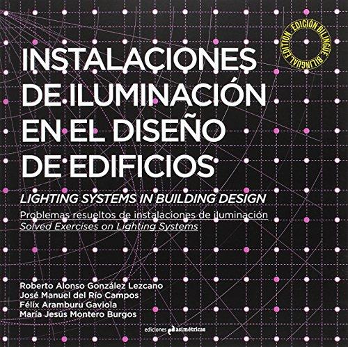Instalaciones de iluminación en el diseño de edificios. Lighting Systems in Building Design: Problemas resueltos de instalaciones de iluminación. Solved Exercises on Lighting Systems (ARQUITECTURA)