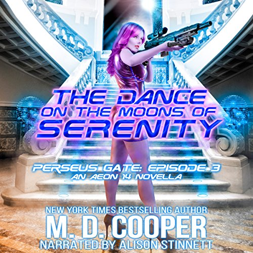 The Dance on the Moons of Serenity     Perseus Gate, Book 3              By:                                                                                                                                 M. D. Cooper                               Narrated by:                                                                                                                                 Alison Stinnett                      Length: 3 hrs and 32 mins     10 ratings     Overall 4.5