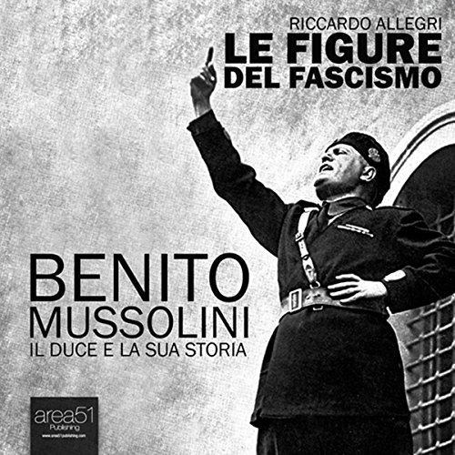 Benito Mussolini. Il Duce e la sua storia [Benito Mussolini. The Duce and his history] cover art