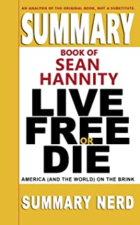 Summary Book of Sean Hannity Live Free or Die: America (and the World) on the Brink