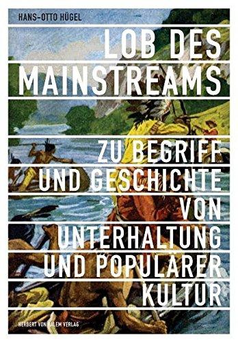 Lob des Mainstreams. Zu Begriff und Geschichte von Unterhaltung und Populärer Kultur