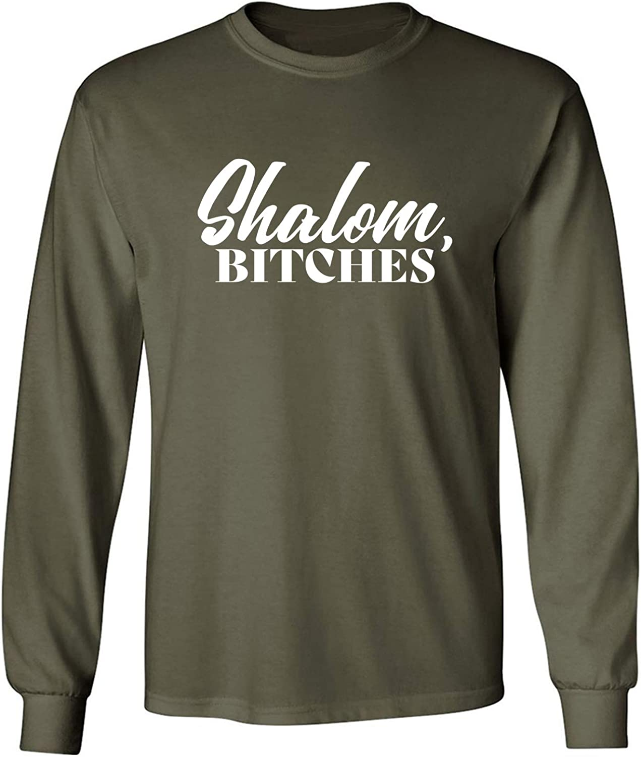 Shalom Bitches Adult Long Sleeve T in Miltary Green - XXX-Large