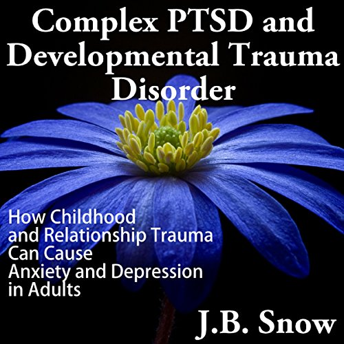Complex PTSD and Developmental Trauma Disorder audiobook cover art