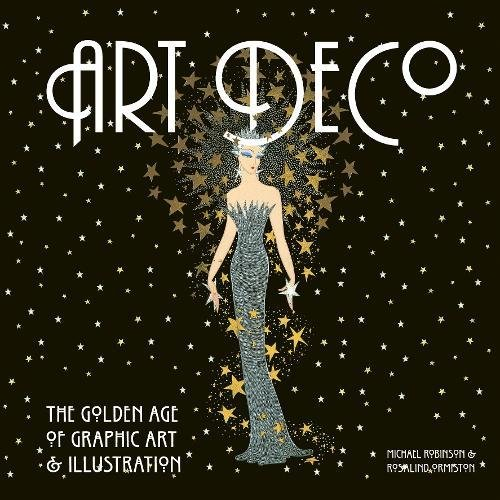 Robinson, M: Art Deco: The Golden Age of Graphic Art and Illustration (Masterworks)