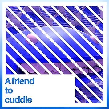 A Friend to Cuddle