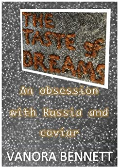 The Taste of Dreams: An Obsession with Russia and Caviar by [Vanora Bennett]