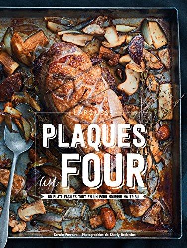 Plaques au four: 50 plats faciles tout en un pour nourrir ma tribu