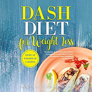 Dash Diet for Weight Loss     The Ultimate 28-Day Eating Plan Solution for Beginners to Lower Blood Pressure, Hypertension, Boost Metabolism, Drop 10 Pounds in 4 Weeks and Get Healthy              Written by:                                                                                                                                 Maria Crawford                               Narrated by:                                                                                                                                 Sylvia Rae                      Length: 3 hrs     Not rated yet     Overall 0.0