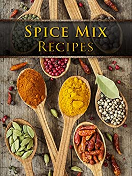 Spice Mix Recipes: Top 50 Most Delicious Spice Mix Recipes [A Seasoning Cookbook] (Recipe Top 50's Book 104) by [Julie Hatfield]