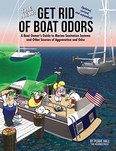 The New Get Rid of Boat Odors, 2nd Edition: A Boat Owner's Guide to Marine Sanitation Systems and Other Sources of Aggravation and Odor (English Edition)