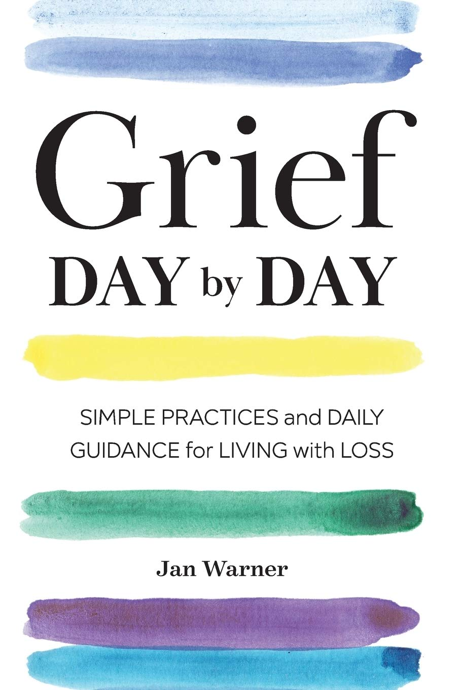 Grief Day Day: Simple Practices and Daily Guidance for Living with Loss