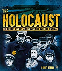 The Holocaust: The Origins, Events, and Remarkable Tales of Survival by Philip Steele