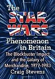 Stevens, C: Star Wars Phenomenon in Britain: The Blockbuster Impact and the Galaxy of Merchandise, 1977-1983 - Craig Stevens