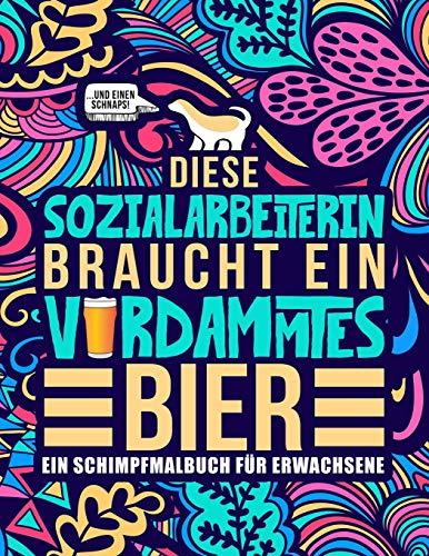 Diese Sozialarbeiterin braucht ein verdammtes Bier: Ein Schimpfmalbuch für Erwachsene: Ein lustiges Malbuch für Erwachsene zur Entspannung und ... Sozialarbeiterinnen und Sozialpädagoginnen