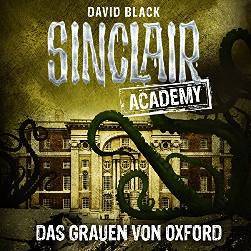 Das Grauen von Oxford     Sinclair Academy 5              By:                                                                                                                                 David Black                               Narrated by:                                                                                                                                 Thomas Balou Martin                      Length: 2 hrs and 34 mins     Not rated yet     Overall 0.0