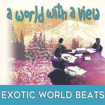 A World with a View: Exotic World Beats