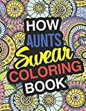 How Aunt's Swear: A Sweary Adult Coloring Book For Swearing Like An Aunt | Holiday Gift & Birthday Present For Aunty | Auntie | Grand-Aunt | ... Funny Gift For Aunt | Gag Gift For Aunt
