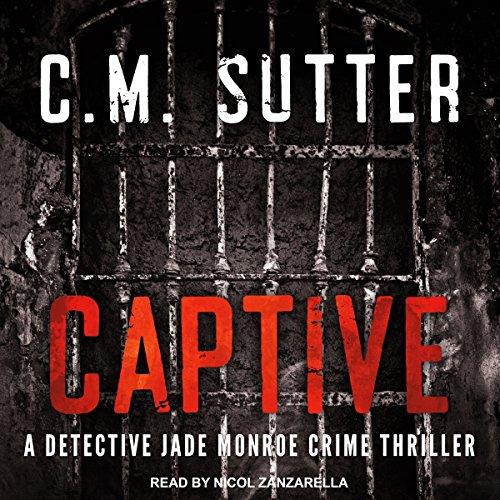 Captive: A Detective Jade Monroe Crime Thriller Series, Book 2