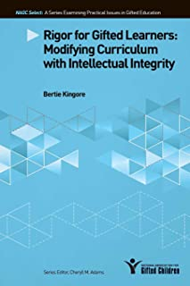 Rigor for Gifted Learners: Modifying Curriculum With Intellectual Integrity (NAGC Select Series)