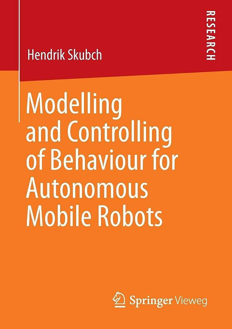 装置俳句責任Modelling and Controlling of Behaviour for Autonomous Mobile Robots