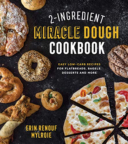 Compare Textbook Prices for 2-Ingredient Miracle Dough Cookbook: Easy Lower-Carb Recipes for Flatbreads, Bagels, Desserts and More  ISBN 9781624147449 by Mylroie, Erin