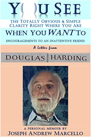You See the Totally Obvious and Simple Clarity Right Where You Are--When You Want To: A Letter from Douglas Harding (Seeing & Being Oneself: The Vision of Douglas Harding Book 1) (English Edition)