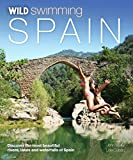 Wild Swimming Spain: Discover the Most Beautiful Rivers, Lakes and Waterfalls of Spain (English Edition)