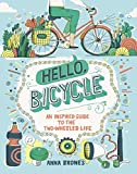 Hello, Bicycle: An Inspired Guide to the Two-Wheeled Life (English Edition)