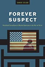 Forever Suspect: Racialized Surveillance of Muslim Americans in the War on Terror