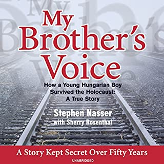 My Brother's Voice     How a Young Hungarian Boy Survived the Holocaust: A True Story              By:                                                                                                                                 Stephen Nasser,                                                                                        Sherry Rosenthal                               Narrated by:                                                                                                                                 Maxwell Glick                      Length: 9 hrs and 18 mins     81 ratings     Overall 4.4