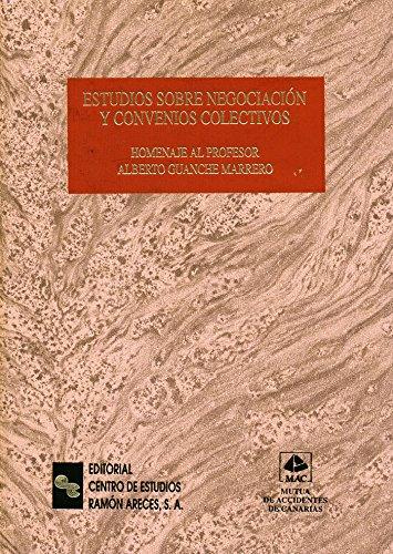 Estudios sobre negociación y convenios colectivos: Homenaje al profesor Alberto Guanche Marrero (Grandes obras jurídicas)