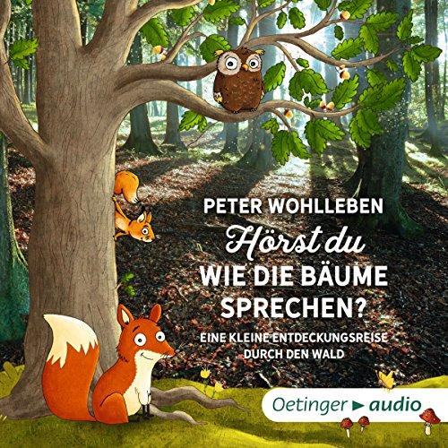 Page de couverture de Hörst du, wie die Bäume sprechen? Eine kleine Entdeckungsreise durch den Wald