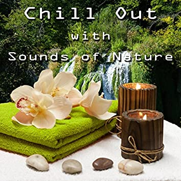 Chill Out with Sounds of Nature - Amazing Relaxation Sounds for Massage, Wellness Spa Lounge, Soothing Sounds, Gentle Touch, Background Music, Tai Chi