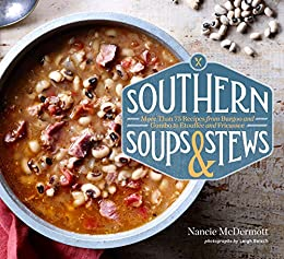 Southern Soups & Stews: More Than 75 Recipes from Burgoo and Gumbo to Etouffée and Fricassee by [Nancie McDermott, Leigh Beisch]