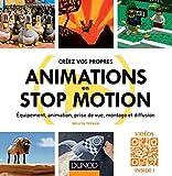Créez vos propres animations en Stop Motion - Equipement, animation, prise de vue, montage et diffusion