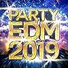 PARTY EDM 2019 -クラブで定番!みんな知ってるパリピ必聴ソング30選- mixed by Sakaki Iwatate