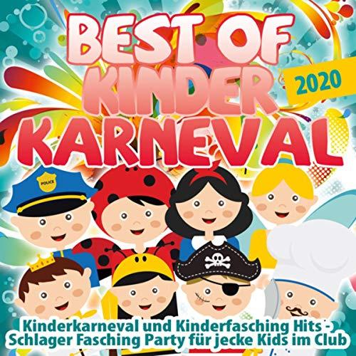 Best of Kinder Karneval 2020 (Kinderkarneval und Kinderfasching Hits - Schlager Fasching Party für jecke Kids im Club) [Explicit]