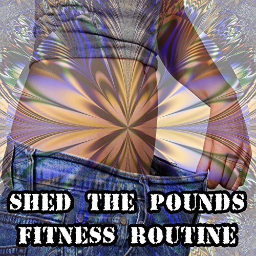 Shed The Pounds Fitness Routine