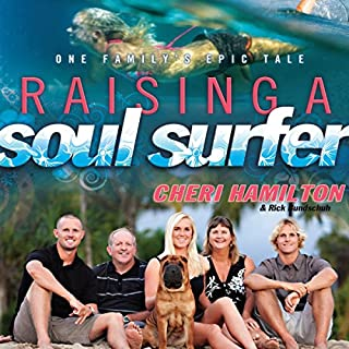 Raising a Soul Surfer     One Family's Epic Tale              By:                                                                                                                                 Cheri Hamilton,                                                                                        Rick Bundschuh                               Narrated by:                                                                                                                                 Pam Turlow                      Length: 5 hrs and 40 mins     11 ratings     Overall 4.5