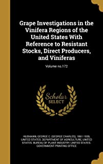 Grape Investigations in the Vinifera Regions of the United States with Reference to Resistant Stocks, Direct Producers, an...