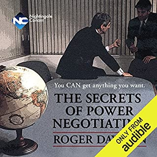 The Secrets of Power Negotiating     You Can Get Anything You Want              Written by:                                                                                                                                 Roger Dawson                               Narrated by:                                                                                                                                 Roger Dawson                      Length: 5 hrs and 3 mins     6 ratings     Overall 4.7