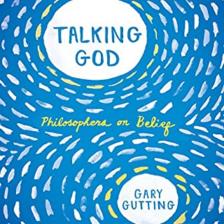 Talking God     Philosophers on Belief              By:                                                                                                                                 Gary Gutting                               Narrated by:                                                                                                                                 Don Hagen                      Length: 5 hrs and 52 mins     1 rating     Overall 5.0