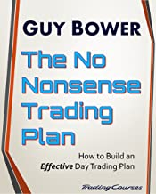 The No-Nonsense Trading Plan: How to Build an Effective Day Trading Plan