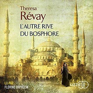 L'autre rive du Bosphore                   De :                                                                                                                                 Theresa Revay                               Lu par :                                                                                                                                 Florine Orphelin                      Durée : 11 h et 53 min     1 notation     Global 5,0