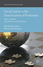 Social Justice in the Globalization of Production: Labor, Gender, and the Environment Nexus (International Political Econo...