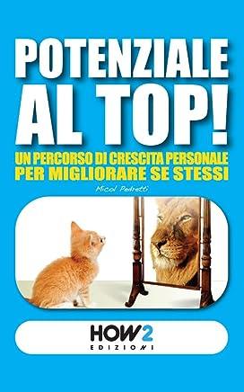 POTENZIALE AL TOP! Un Percorso di Crescita Personale per Migliorare Se Stessi (HOW2 Edizioni Vol. 36)